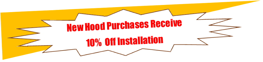 New Hood Purchases Receive 10% Off Installation